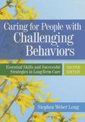 Caring for People with Challenging Behaviors : Essential Skills and Successful Strategies in...