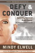 Defy and Conquer : Surviving Terminal Brain Cancer, One Woman's Intimate Journey