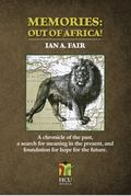 Memories - Out of Africa! : A Chronicle of the Past, a Search for Meaning in the Present, an...