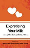 Expressing Your Milk: Excerpt from Working and Breastfeeding Made Simple (Working and Breast...