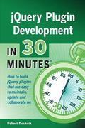 JQuery Plugin Development in 30 Minutes : How to Build JQuery Plugins That Are Easy to Maint...