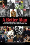Better Man : True American Heroes Speak to Young Men and Women on Love, Power, Pride, and Wh...