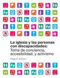 Iglesia y Las Personas con Discapacidades : Toma de Conciencia, Accesibilidad y Activismo