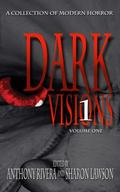 Dark Visions: A Collection of Modern Horror - Volume One