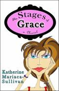 Stages of Grace - a Novel : (an Adult Coming-Of-Age Comedy)