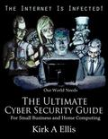 Internet Is Infected! : The Ultimate Cyber Security Guide for Small Business and Home Computing
