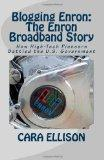 Blogging Enron: The Enron Broadband Story: How High-Tech Pioneers Battled the U.S. Governmen...