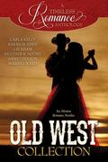 A Timeless Romance Anthology: Old West Collection (A Timless Romance Anthology) (Volume 7)