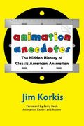 Animation Anecdotes : The Hidden History of Classic American Animation