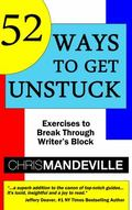 52 Ways to Get Unstuck : Exercises to Break Through Writer's Block