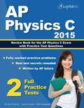 AP Physics C 2015 : Review Book for AP Physics C Exam with Practice Test Questions