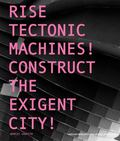 Rise Tectonic Machines!: Construct the Exigent City!