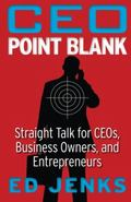 CEO Point Blank : An Insider's Worst Case Survival Guide for CEOs, Business Owners, and Entr...