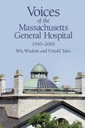 Voices of the Massachusetts General Hospital 1950-2000 : Wit, Wisdom and Untold Tales
