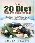 20 Diet Foods to Burn Fat Fast : Recipes to Achieve Your Weight Loss Goals
