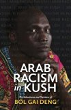 Arab Racism in Kush: The Adventures and Opinions of Bol Gai Deng