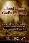Blood Moon-God's Warning : Jewish Feasts and the Blood Moons of 2014 And 2015