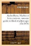 AIX-Les-Bains, Marlioz Et Leurs Environs, Nouveau Guide Medical Et Pittoresque 4e Edition