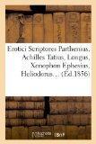 Erotici Scriptores: Parthenius, Achilles Tatius, Longus, Xenophon Ephesius, (Ed.1856) (Frenc...