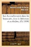 Les Accouchements Dans Les Beaux-Arts, Dans La Litterature Et Au Theatre, (Ed.1894) (French ...