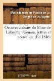 Oeuvres Choisies de Mme de Lafayette. Romans, Lettres Et Nouvelles. (Ed.1846) (French Edition)
