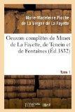 Oeuvres Completes de Mmes de La Fayette, de Tencin Et de Fontaines. Tome 1 (Ed.1832) (French...