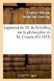 Jugement de M. de Schelling Sur La Philosophie de M. Cousin (Ed.1835) (French Edition)