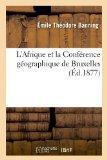 L'Afrique Et La Conference Geographique de Bruxelles, (Ed.1877) (French Edition)