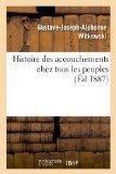 Histoire Des Accouchements Chez Tous Les Peuples (French Edition)