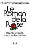 Le roman de la rose: D'Epinay a l'Elysee : l'aventure des socialistes (L'Histoire immediate)...
