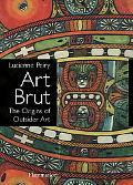 Art Brut The Origins of Outsider Art