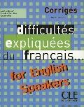 Difficultes Expliquees Du Francais for English Speakers Key (Intermediate/Advanced A2/B2) (F...