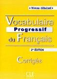Vocabulaire Progressive du Francais - Nouvelle Edition: Corriges (Niveau Debutant) (French E...