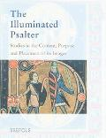 Illuminated Psalter Studies In The Content, Purpose And Placement Of Its Images