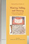 Weaving, Veiling and Dressing Textiles and Their Metaphors in the Late Middle Ages