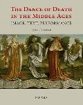 The Dance of Death in the Middle Ages: Image, Text, Performance (Studies in the Visual Cultu...
