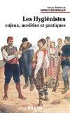 Les hygienistes: Enjeux, modeles et pratiques, XVIIIe-XXe siecles (Histoire et societe) (Fre...