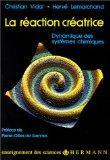 La reaction creatrice: Dynamique des systemes chimiques (Collection Enseignement des science...