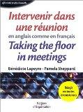 Intervenir dans une runion en anglais comme en franais : Taking the Floor in Meetings (ditio...