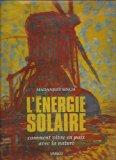 L'energie solaire Comment vivre en paix avec la nature