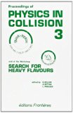 Proceedings of Physics in Collision 3: And of the Workshop Search for Heavy Flavours