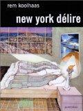 New-York dlire : Un Manifeste rtroactif pour Manhattan