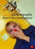 La Photographie dans l'art contemporain (French Edition)