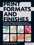 Print and Production Finishes : The Designer's Illustrated Guide to Brochures, Catalogs, Bag...