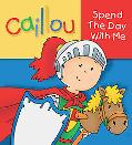 Caillou: Spend the Day with Me (Touch and Feel series)