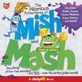 The Hilarious Adventures of Mish and Mash: The Story of How Two Monsters-and YOU-Make the Pe...