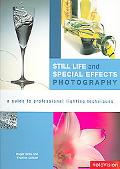 Still Life And Special Effects Photography A Guide To Professional Lighting Techniques