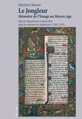 Jongleur - Mémoire de L'Image Au Moyen Age : Figures, Figurations et Musicalité Dans les Man...
