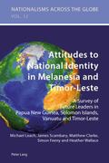 Attitudes to National Identity in Melanesia and Timor-Leste: A Survey of Future Leaders in P...
