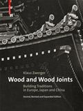Wood and Wood Joints: Building Traditions of Europe, Japan and China (Second, Revised and Ex...